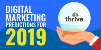 Thrive's 2019 Digital Marketing Predictions