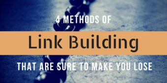 4 Methods of Link Building That Are Sure to Make You Lose