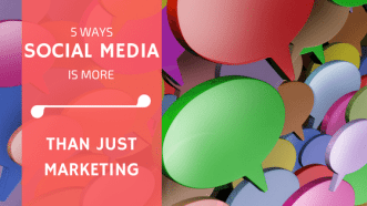 5 Ways Social Media Is More Than Just Marketing