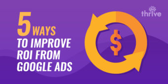 5 Ways To Improve ROI From Google Ads