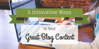 5 Innovative Ways to Find Great Blog Content Ideas