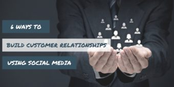 6 Tips for Using Social Media to Build Customer Relationships