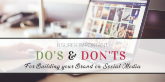 "8 ""do's"" & ""don'ts"" for building your brand on social media"