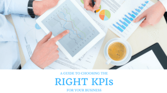 A Guide To Choosing The Right KPIs For Your Business