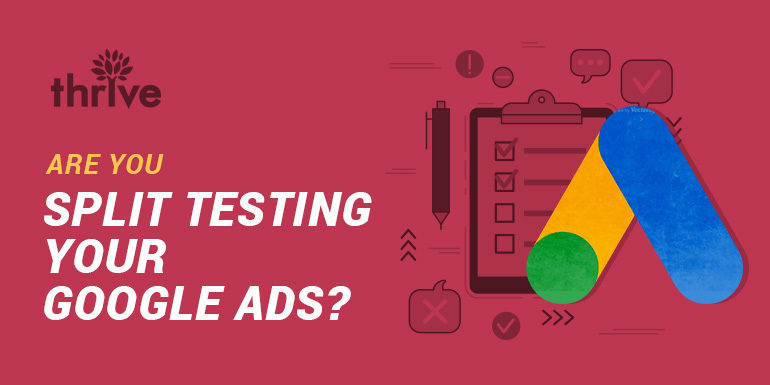 Are You Split Testing Your Google Ads