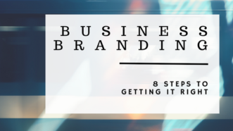 Business Branding: 8 Steps To Getting It Right