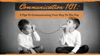 Communicate Your Way To The Top With These 8 Tips