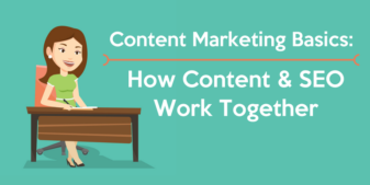 Content Marketing Basics: How Content & SEO Work Together