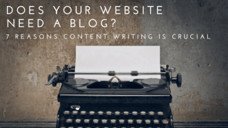 Does Your Website Need A Blog? 7 Reasons Content Writing Is Crucial