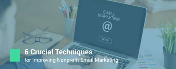 6 Crucial Techniques for Improving Nonprofit Email Marketing