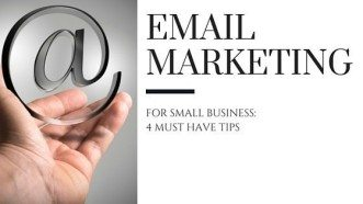 Email Marketing For Small Business: 4 Must Have Tips