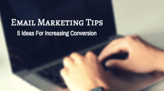 Email Marketing Tips: 5 Ideas For Increasing Conversion