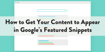 How to Get Your Content to Appear in Google's Featured Snippets