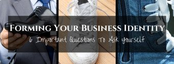 Forming Your Business Identity: 6 Important Questions To Ask Yourself