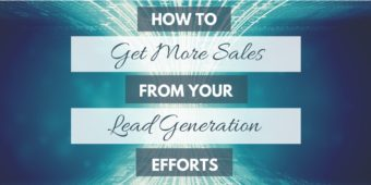 How To Get More Sales From Your Lead Generation Efforts