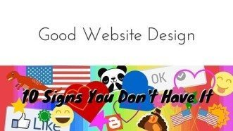 Good Website Design: 10 Signs You Don't Have It