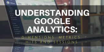 Understanding Google Analytics: Dimensions, Metrics, Hits and Sessions.