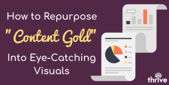 "Why You Should Repurpose ""Content Gold"" Into Eye-Catching Visuals"