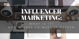 Influencer Marketing: What Is It? And 4 Ways To Make It Happen
