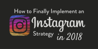 How to Implement an Instagram Strategy for Your Business in 2018