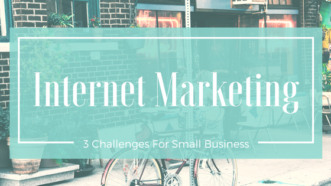 Internet Marketing: Overcoming Challenges For Small Business