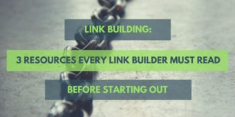 3 Resources Every Link Builder Must Read Before Starting Out