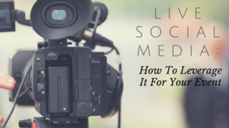 Live Social Media: How To Leverage It For Your Event
