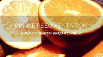 Market Segmentation: 4 Ways The Strategy Increases Your ROI