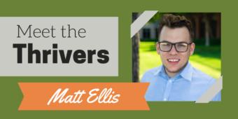 Meet the Thrivers: Matt Ellis