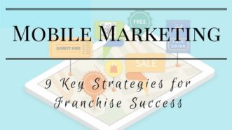 Mobile Marketing: 9 Key Strategies For Franchise Success