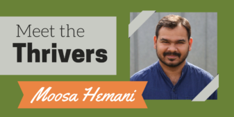 Meet the Thrivers: Moosa Hemani