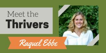 Meet the Thrivers: Raquel Ebbe