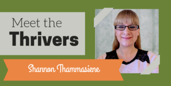 Meet the Thrivers: Shannon Thammasiene