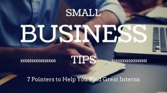 Small Business Tips: 7 Pointers to Help You Find Great Interns