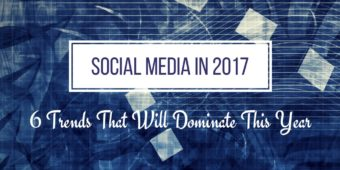 Social Media In 2017: 6 Trends That Will Dominate This Year