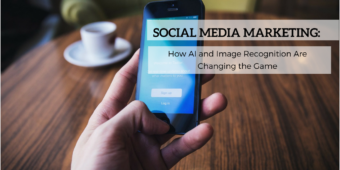 Social media marketing: How AI and image recognition are changing the game