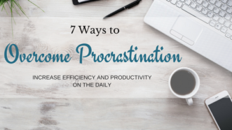 7 Tips for Overcoming Procrastination (and Increasing Efficiency)