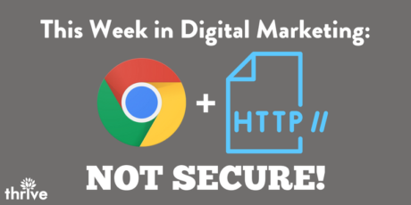 This Week in Digital Marketing: Chrome Marks Non-HTTPS Sites Not Secure