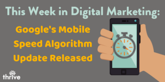 This Week in Digital Marketing: Google's Mobile Speed Algorithm Update Released