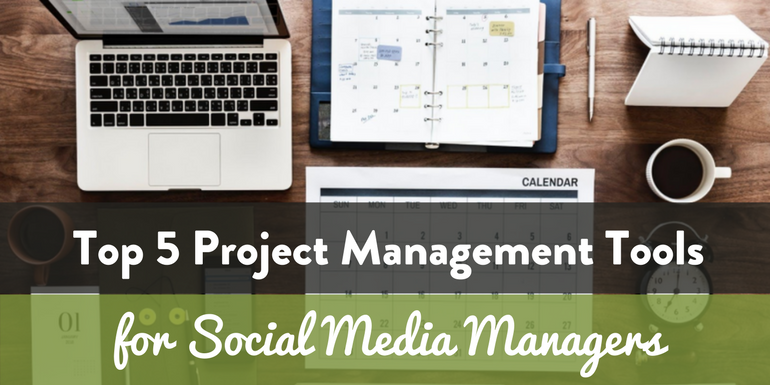 Top 5 Project Management Tools for Social Media Managers