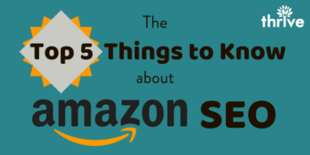 The Top 5 Things Amazon Sellers Should Know About Amazon SEO