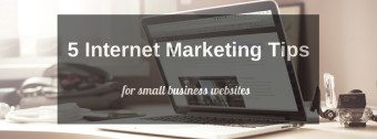 5 Website Tips for Small Business Internet Marketing