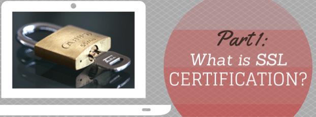 Part 1: What is SSL Certification?