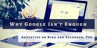 Why Google Isn't Enough: Advertise On Bing And Facebook, Too