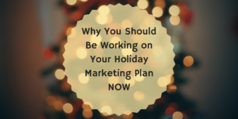 Why You Should Be Working on Your Holiday Marketing Plan NOW
