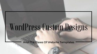 WordPress Custom Designs And The Flaws Of Website Templates