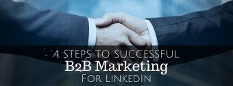 4 Steps To Successful Internet B2B Marketing For LinkedIn