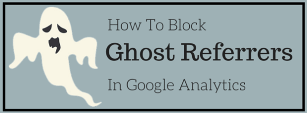 How To Use Hostname Filters In Google Analytics To Block Ghost Referrers