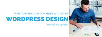Why You Need A Custom WordPress Designer