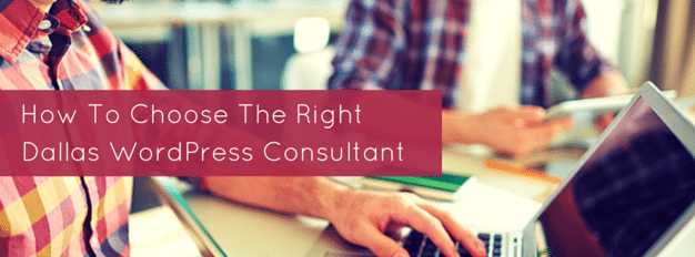 How To Choose The Right WordPress Consultant in Dallas